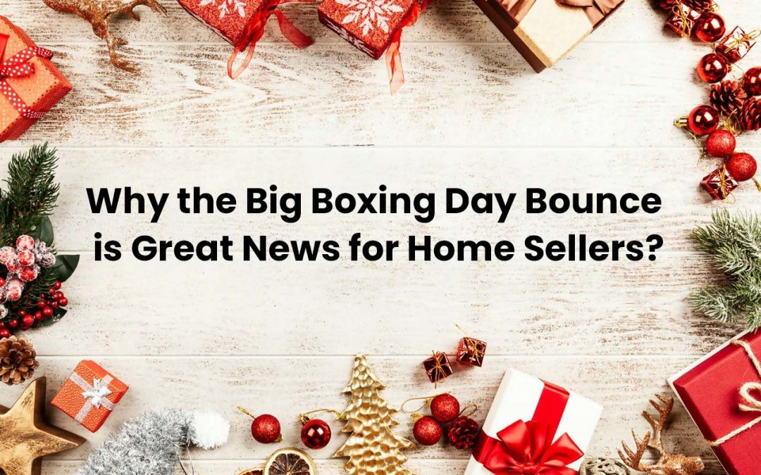 Why the Big Boxing Day Bounce is Great News for Home Sellers