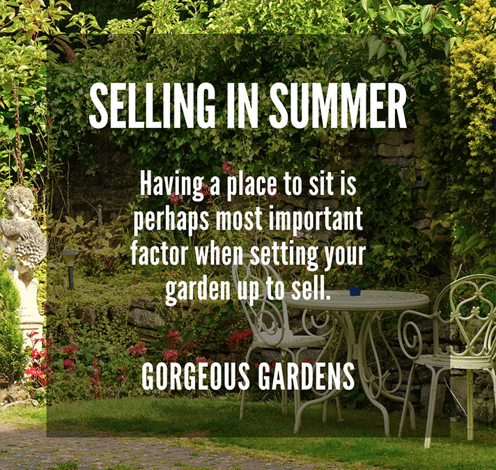 SELLING IN SUMMER  PART TWO: GORGEOUS GARDENS